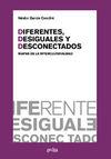 DIFERENTES, DESIGUALES Y DESONECTADOS