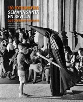 SEMANA SANTA EN SEVILLA. 100 FOTOGRAFIAS QUE DEBERIAS CONOCER
