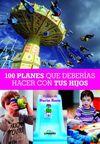100 PLANES QUE DEBERIAS HACER CON TUS HIJOS
