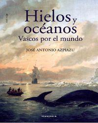 HIELOS Y OCEANOS. VASCOS POR EL MUNDO