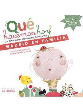 ¿QUÉ HACEMOS HOY? MADRID EN FAMILIA -LOS 100 MEJORES PLANES PARA DISFRUTAR DE