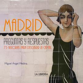 MADRID PREGUNTAS Y RESPUESTAS. 75 HISTORIAS PARA DESCUBRIR LA CAPITAL