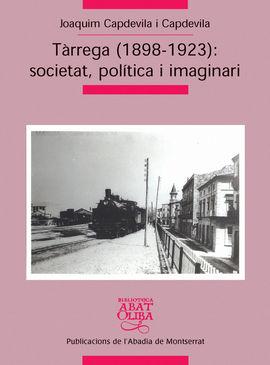 TARREGA (1898-1923) SOCIETAT, POLITICA I IMAGINARI