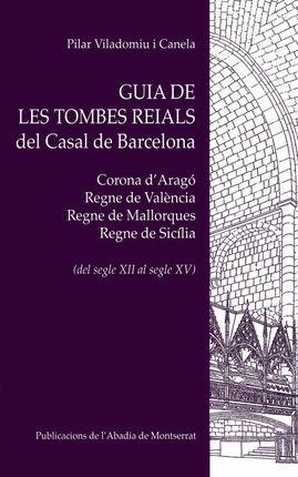 GUIA DE LES TOMBES REIALS DEL CASAL DE BARCELONA (DEL SEGLE XII AL SEGLE XV)
