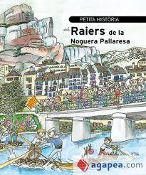 RAIERS DE LA NOGUERA PALLARESA, PETITA HISTORIA DELS