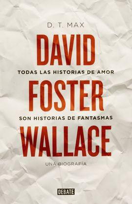 TODAS LAS HISTORIAS DE AMOR SON HISTORIAS DE FANTASMAS. DAVID FOSTER WALLACE