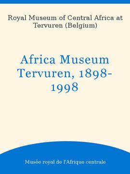 AFRICA MUSEUM TERVUREN 1898-1998