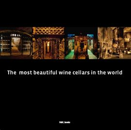 MOST BEAUTIFUL WINE CELLARS IN THE WORLD, THE