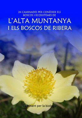 ALTA MUNTANYA I ELS BOSCOS DE RIBERA, L' -CAMINANT PER LA BIOLOGIA