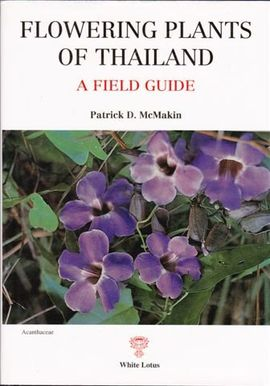 FLOWERING PLANTS OF THAILAND. A FIELD GUIDE