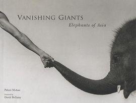 VANISHING GIANTS. ELEPHANTS OF ASIA