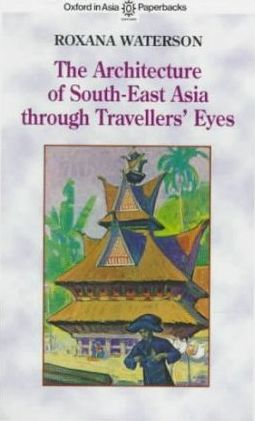 ARCHITECTURE OF SOUTH-EAST ASIA TROUGH TRAVELLERS' EYES, THE